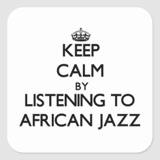Keep calm by listening to AFRICAN JAZZ Stickers