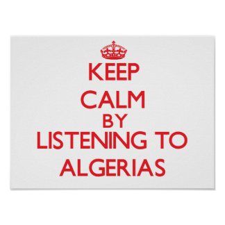 Keep calm by listening to ALGERIAS Poster