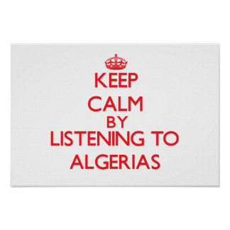 Keep calm by listening to ALGERIAS Posters