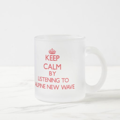 Keep calm by listening to ALPINE NEW WAVE Mugs