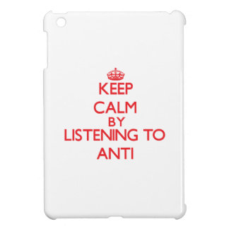 Keep calm by listening to ANTI Cover For The iPad Mini