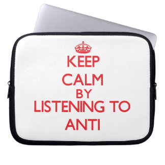 Keep calm by listening to ANTI Laptop Computer Sleeves