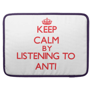 Keep calm by listening to ANTI Sleeves For MacBooks