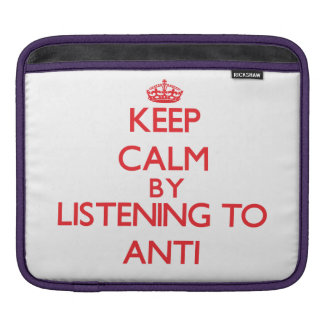 Keep calm by listening to ANTI Sleeves For iPads