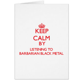 Keep calm by listening to BARBARIAN BLACK METAL Greeting Card