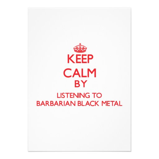 Keep calm by listening to BARBARIAN BLACK METAL Personalized Invite
