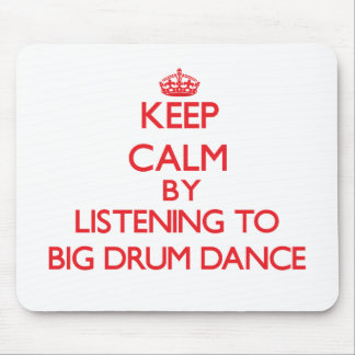 Keep calm by listening to BIG DRUM DANCE Mouse Pads