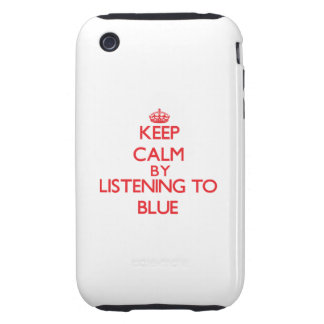 Keep calm by listening to BLUE Tough iPhone 3 Covers