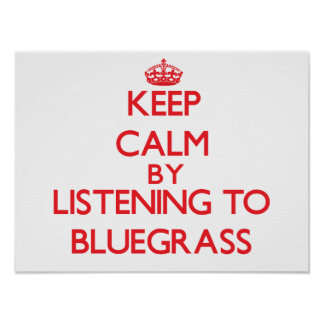 Keep calm by listening to BLUEGRASS Print