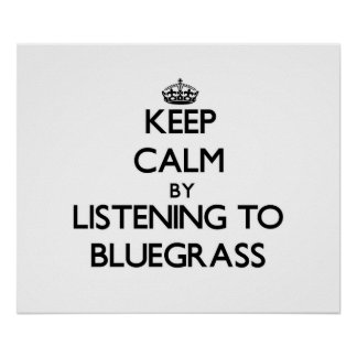 Keep calm by listening to BLUEGRASS Posters