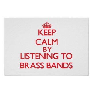 Keep calm by listening to BRASS BANDS Poster