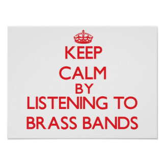 Keep calm by listening to BRASS BANDS Posters