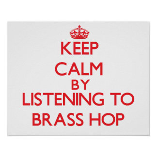 Keep calm by listening to BRASS HOP Posters