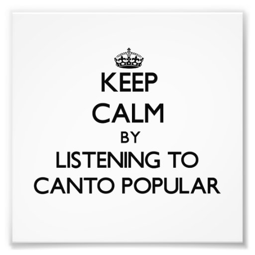 Keep calm by listening to CANTO POPULAR Art Photo