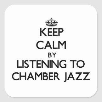 Keep calm by listening to CHAMBER JAZZ Square Stickers