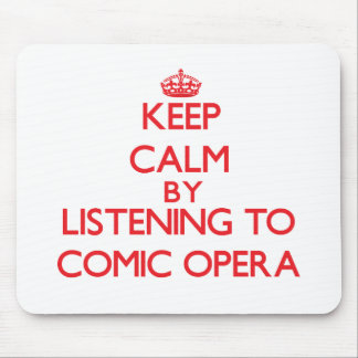 Keep calm by listening to COMIC OPERA Mousepad