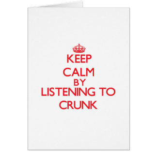 Keep calm by listening to CRUNK Greeting Card