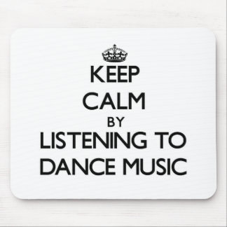Keep calm by listening to DANCE MUSIC Mousepad