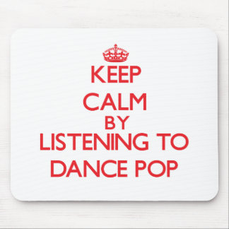 Keep calm by listening to DANCE POP Mouse Pad