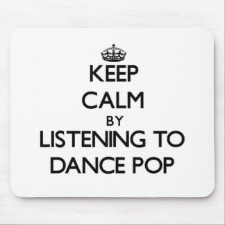 Keep calm by listening to DANCE POP Mouse Pads
