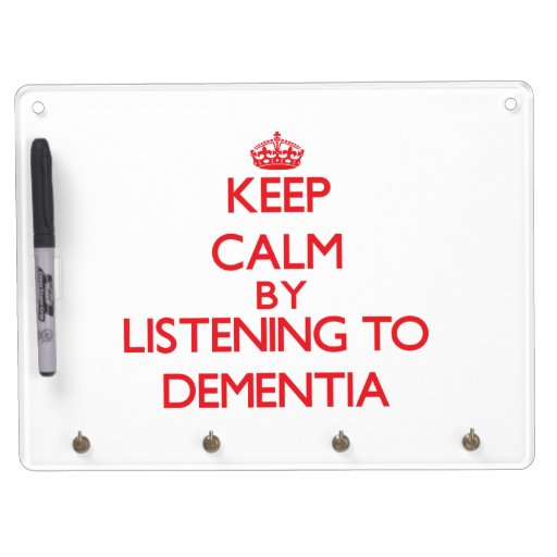 Keep calm by listening to DEMENTIA Dry Erase Whiteboards