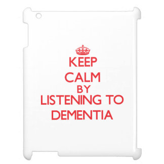 Keep calm by listening to DEMENTIA Case For The iPad