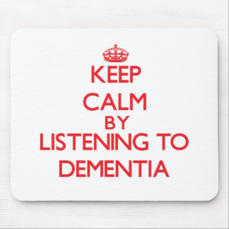 Keep calm by listening to DEMENTIA Mousepads