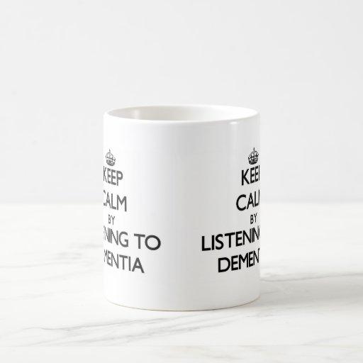 Keep calm by listening to DEMENTIA Mugs