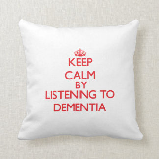 Keep calm by listening to DEMENTIA Throw Pillow