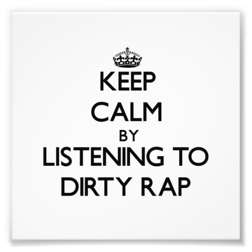 Keep calm by listening to DIRTY RAP Photographic Print