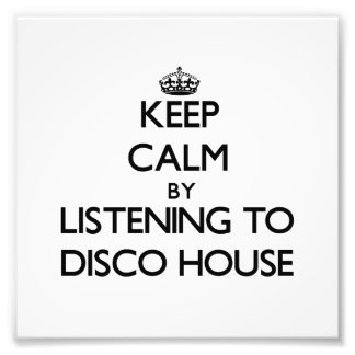 Keep calm by listening to DISCO HOUSE Photo Art