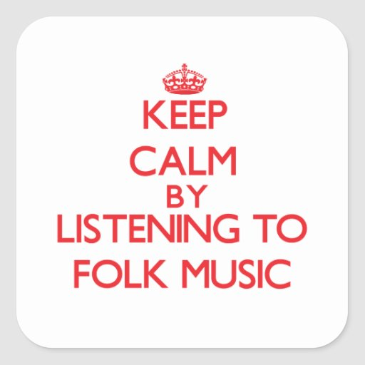Keep calm by listening to FOLK MUSIC Square Sticker