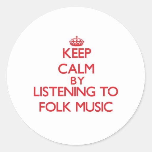 Keep calm by listening to FOLK MUSIC Round Stickers