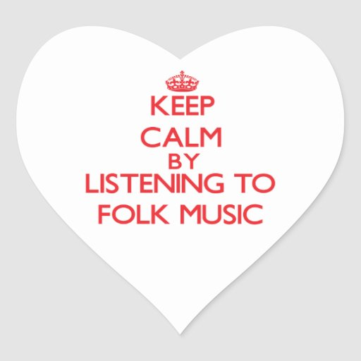 Keep calm by listening to FOLK MUSIC Heart Stickers