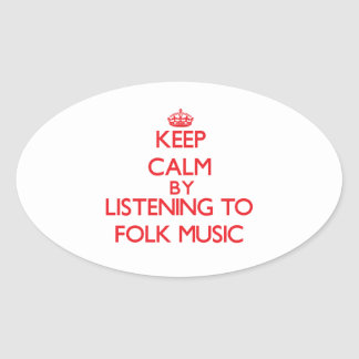 Keep calm by listening to FOLK MUSIC Oval Stickers