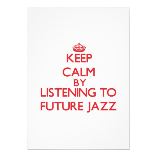 Keep calm by listening to FUTURE JAZZ Personalized Invites