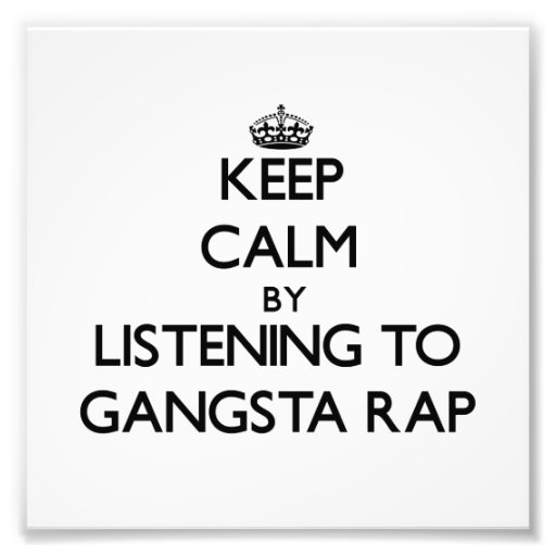 Keep calm by listening to GANGSTA RAP Photographic Print