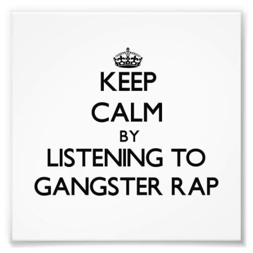 Keep calm by listening to GANGSTER RAP Art Photo
