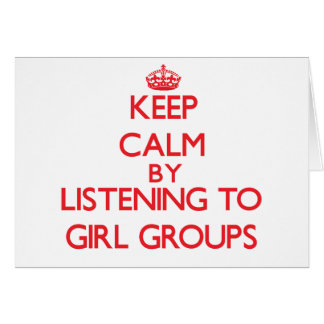 Keep calm by listening to GIRL GROUPS Cards