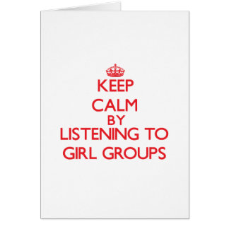 Keep calm by listening to GIRL GROUPS Greeting Card