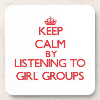 Keep calm by listening to GIRL GROUPS Drink Coaster