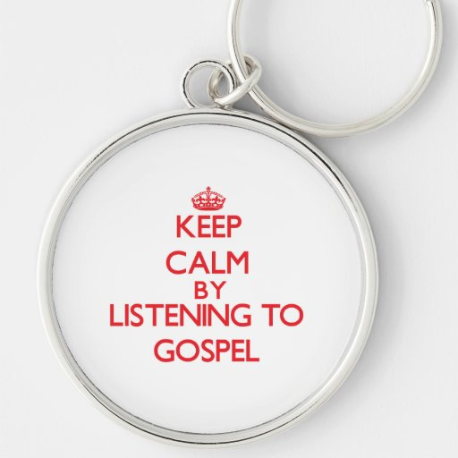 Keep calm by listening to GOSPEL Key Chain