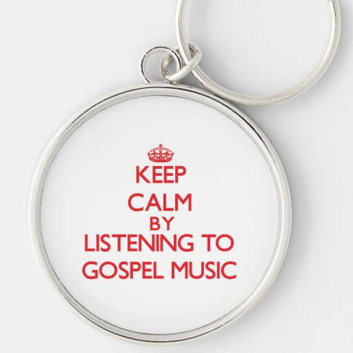Keep calm by listening to GOSPEL MUSIC Keychains