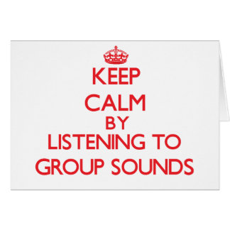 Keep calm by listening to GROUP SOUNDS Greeting Card