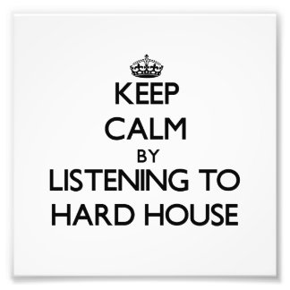 Keep calm by listening to HARD HOUSE Art Photo