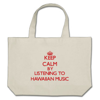 Keep calm by listening to HAWAIIAN MUSIC Canvas Bags