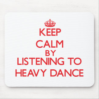 Keep calm by listening to HEAVY DANCE Mouse Pads