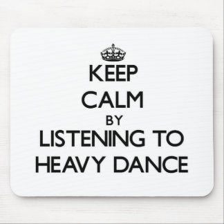 Keep calm by listening to HEAVY DANCE Mousepads