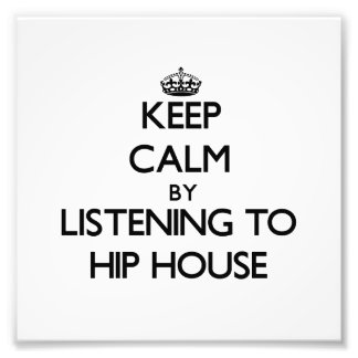 Keep calm by listening to HIP HOUSE Photo Art