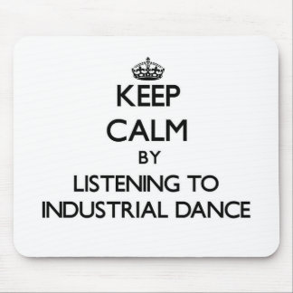 Keep calm by listening to INDUSTRIAL DANCE Mousepad